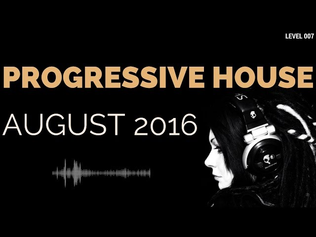 Deep progressive house mix level 007 best of august 2016 for Fast house music
