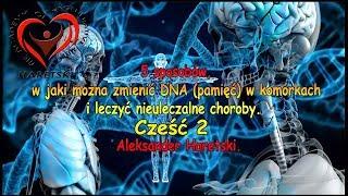 2 cześć. 5 Sposobów, W Jaki Można Zmienić DNA (pamięć) w Komórkach i Leczyć Nieuleczalne Choroby.