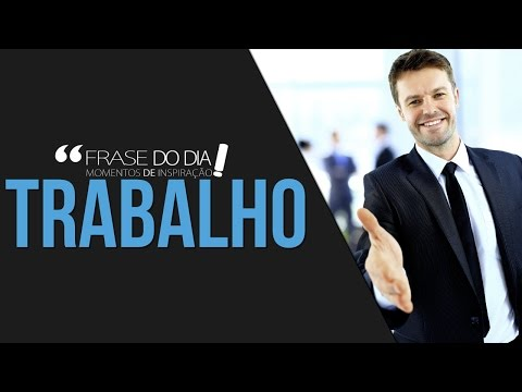 Frases de superação - FRASE DO DIA - TRABALHO