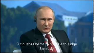 Putin view about Obama 'Who Is He to Judge, Seriously