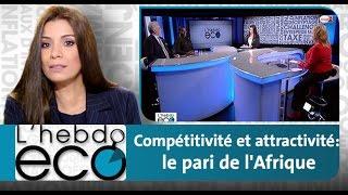 L'HEBDO ECO : Compétitivité et attractivité: le pari de l'Afrique