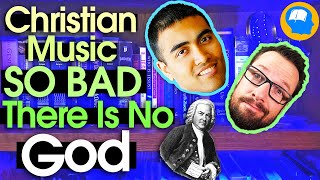 Christian Music Is So Bad That God Doesn't Exist! (#13) response