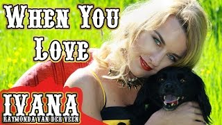 Ivana - When You Love (Original Song & Official Music Video) - YouTube
