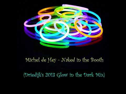 Michel de Hey - Naked in the Booth (Driedijk's 2013 Glow in the Dark Mix)