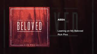Abba // Rick Pino // Leaning on My Beloved