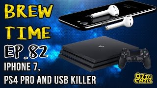 Brew Time: Episode 82 - iPhone 7, PS4 Pro & USB Killer