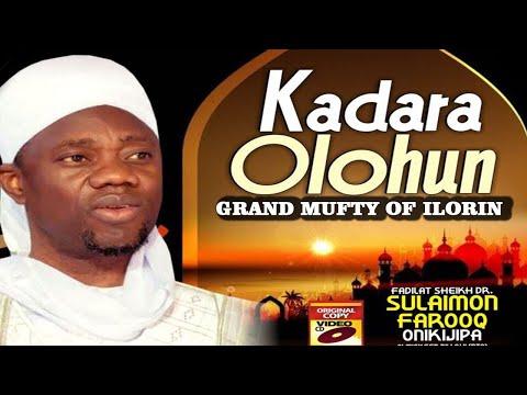 KADARA OLOHUN - Sheikh Sulaimon Faruq Onikijipa Al-Miskinubillah 2019 LATEST LECTURE