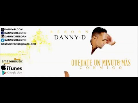 Danny-D (Formerly of Xtreme) - Quedate Un Minuto Mas - (New Bachata 2016)(Nueva Bachata)