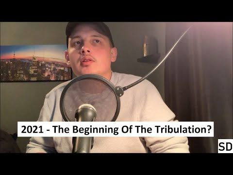 2021 - The Beginning Of The Tribulation?
