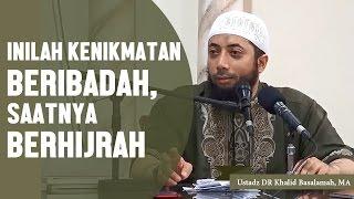 Download Video Inilah kenikmatan beribadah, mulai sekarang saatnya BERHIJRAH, Ustadz DR Khalid Basalamah, MA MP3 3GP MP4