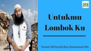 Video Untuk Mu Lombok Ku - Ustadz DR Syafiq Riza Basalamah MA MP3, 3GP, MP4, WEBM, AVI, FLV Oktober 2018