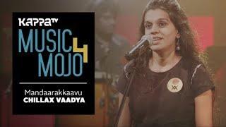 Mandaarakkaavu - Chillax Vaadya - Music Mojo Season 4 - Kappa TV