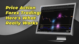 Price Action Forex Trading: Which Price Action Forex Trading Really Works?