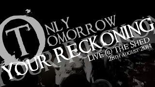 Your Reckoning - Live - Only Tomorrow UK - The Shed (Basement) - 28th August 2014
