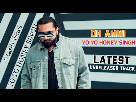 Yo Yo Honey Singh - O Ammi   Unreleased Song   Latest Punjabi Song   2021