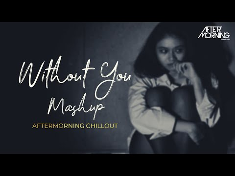 Without You Mashup | Aftermorning Chillout