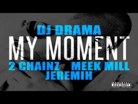 moment - DJ Drama feat. 2 Chainz, Meek Mill & Jeremih - My Moment DJ Drama - My Moment ft. 2 Chainz, Meek Mill & Jeremih DJ Drama - My Moment 2 Chainz - My Moment Mee...