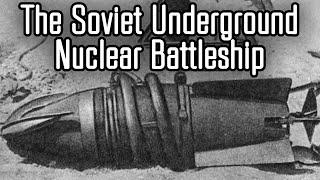 The Soviet Nuclear Battle Mole: An Underground Cold War Battleship?