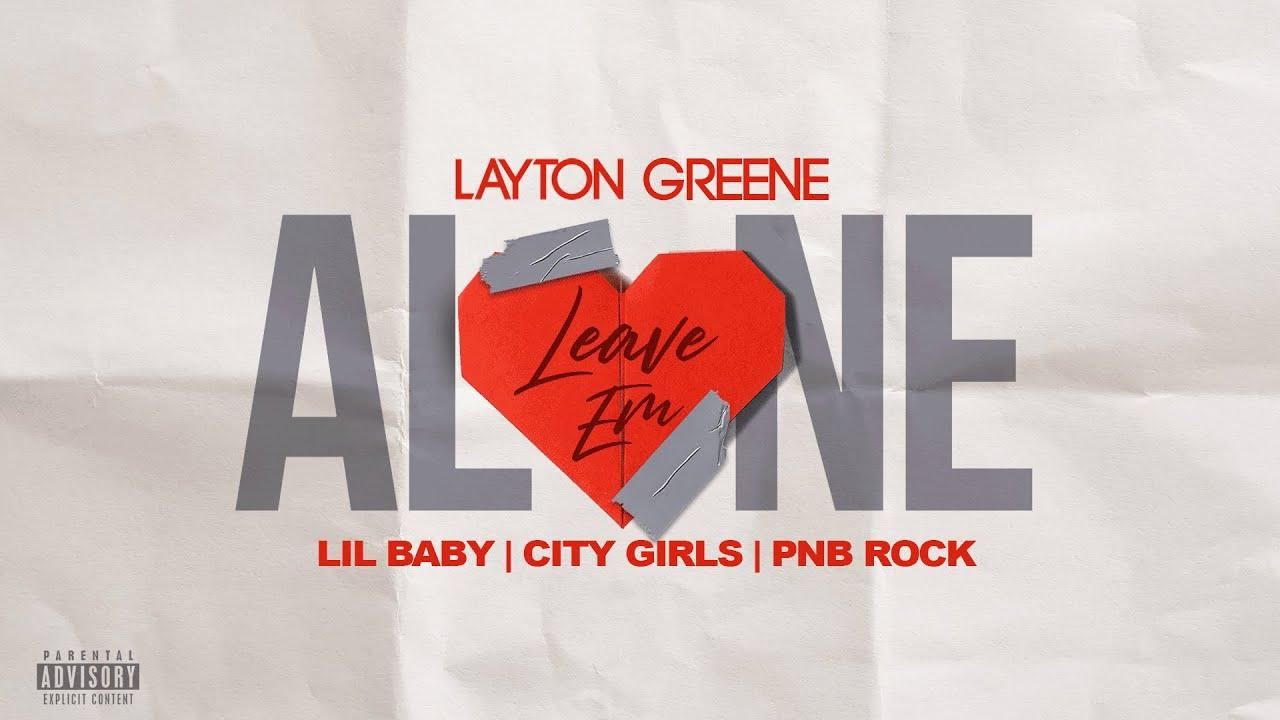 Layton Greene - Leave Em Alone ft. Lil Baby, City Girls, & PNB Rock (Lyric Video) - YouTube