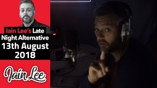 Full Iain Lee - Monday 13th August 2018