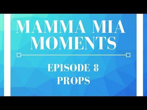 Mamma Mia Moments - Episode 8: Props