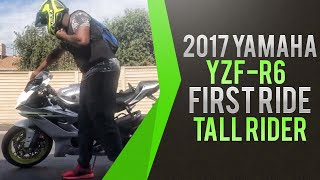 8. 2017 Yamaha YZF-R6 First Ride by 280pound 6ft 6 guy