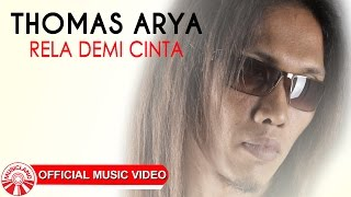 Thomas Arya - Rela Demi Cinta [Official Music Video HD]