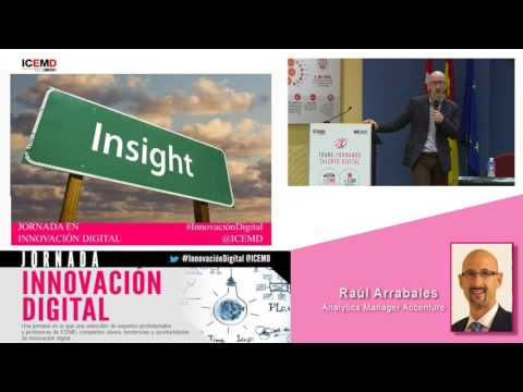 Big Data como oportunidad (Raúl Arrabales, Analytics Senior Manager en Accenture)