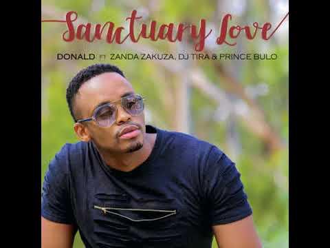 Donald – Sanctuary Love ft. Zanda Zakuza, DJ Tira & Prince Bulo