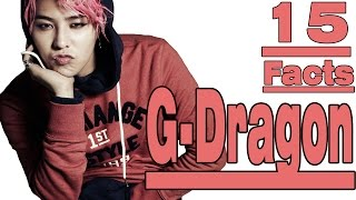 15 Interesting FACTS ABOUT G-DRAGON [BIG BANG] 1.Full name: Kwon Ji-Yong 2.Birth date: August 18, 1988 (age 26) 3.Height: 177cm 4.Blood type: A ...