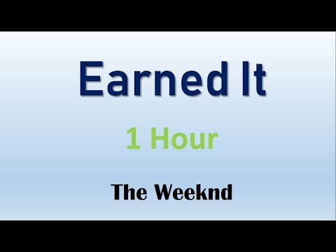 Earned It 1 Hour -  Fifty Shades Of Grey | The Weeknd