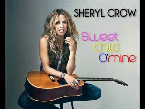 Sweet Child o' Mine (Song) by Sheryl Crow