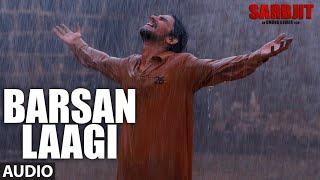 Barsan Laagi Full Audio Song SARBJIT Aishwarya Rai Randeep Hooda Richa Chadda