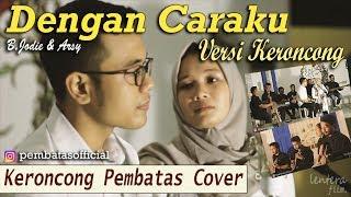 Video DENGAN CARAKU (Brisia Jodie & Arsy) - Keroncong Pembatas cover MP3, 3GP, MP4, WEBM, AVI, FLV Juli 2018