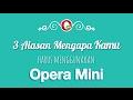 3 Alasan Mengapa Kamu Harus Menggunakan Opera Mini browser