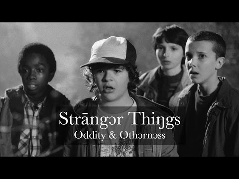 Stranger Things – Freak, Queer, Weirdo (Oddity & Otherness)