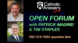 Patrick Madrid & Tim Staples: Open Forum - Catholic Answers Live - 02/21/17