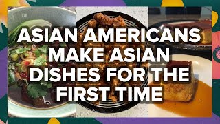 Asian Americans Make Asian Dishes For The First Time by Tasty