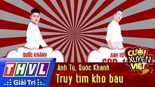 THVL | Cười xuyên Việt 2016 - Tập 7: Truy tìm kho báu - Anh Tú, Quốc Khánh, cuoi xuyen viet, cười xuyên việt 2016, gameshow cười xuyên việt