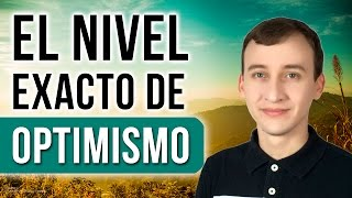 Video: El Nivel Exacto De Optimismo Que Necesitas Para Triunfar