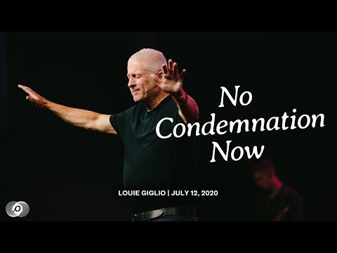 No Condemnation Now - Louie Giglio