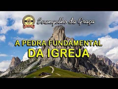 A PEDRA FUNDAMENTAL DA IGREJA
