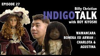 Video IndigoTalk #27 Wawancara Boneka Isi Arwah : Charlota & Agustina MP3, 3GP, MP4, WEBM, AVI, FLV Maret 2019