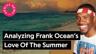 Analyzing Frank Ocean's Love Of Summer Through His Lyrics | Genius News