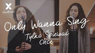 Video Only Wanna Sing (Tylko śpiewać chcę) - XY Uwielbienie MP3, 3GP, MP4, WEBM, AVI, FLV Februari 2019