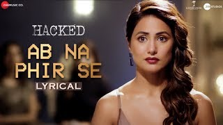 Video Ab Na Phir Se - Lyrical | Hacked | Hina Khan | Rohan Shah | Yasser Desai | Amjad Nadeem Aamir download in MP3, 3GP, MP4, WEBM, AVI, FLV January 2017
