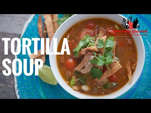 Mission Tortilla Soup   Everyday Gourmet S6 EP43