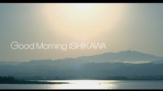 【石川】Good morning ISHIKAWA