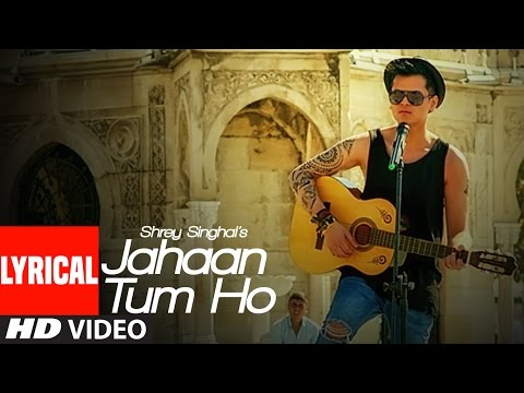 Video Jahaan Tum Ho Lyrical Video Song | Shrey Singhal | Latest Song 2016 | T-Series download in MP3, 3GP, MP4, WEBM, AVI, FLV January 2017