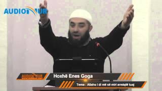 Allahu i di më së miri armiqtë tuaj - Hoxhë Enes Goga